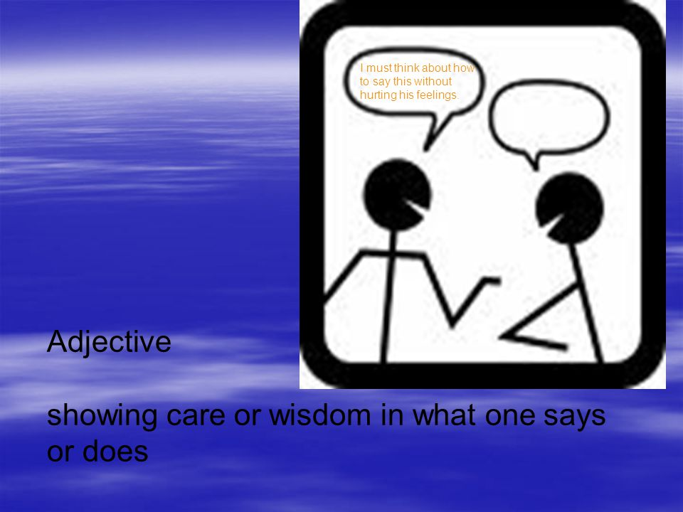 Adjective showing care or wisdom in what one says or does