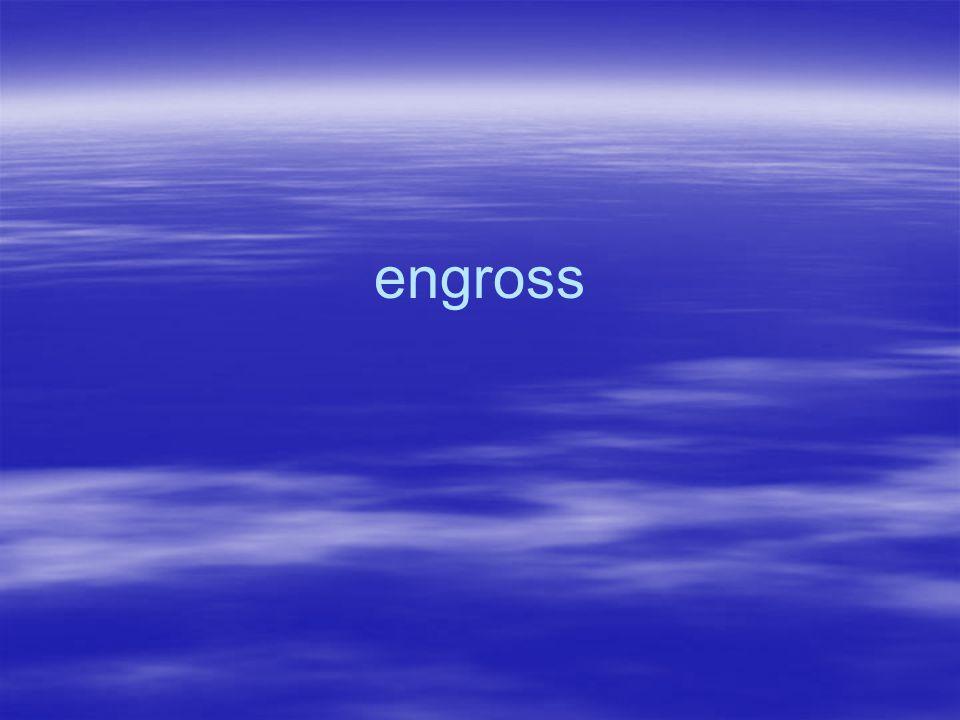 engross