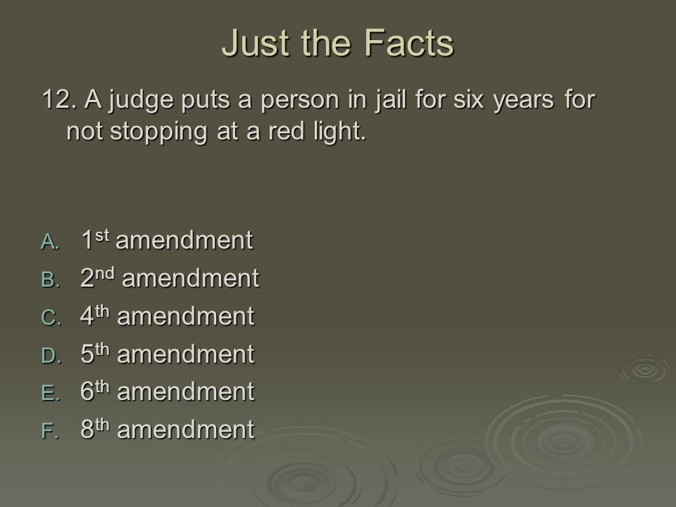 Just the Facts 12. A judge puts a person in jail for six years for not stopping at a red light. 1st amendment.