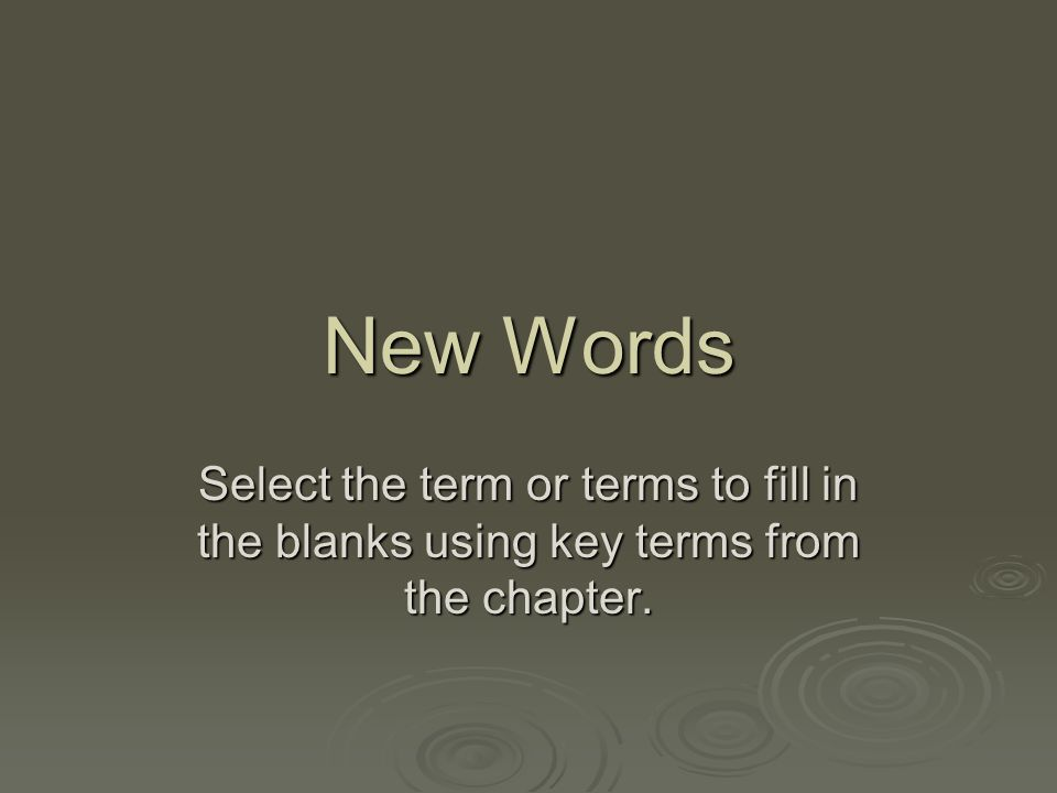 New Words Select the term or terms to fill in the blanks using key terms from the chapter.