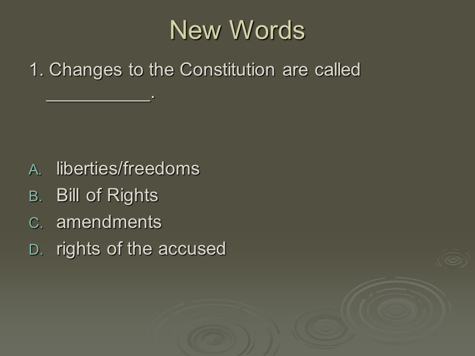 New Words 1. Changes to the Constitution are called __________.
