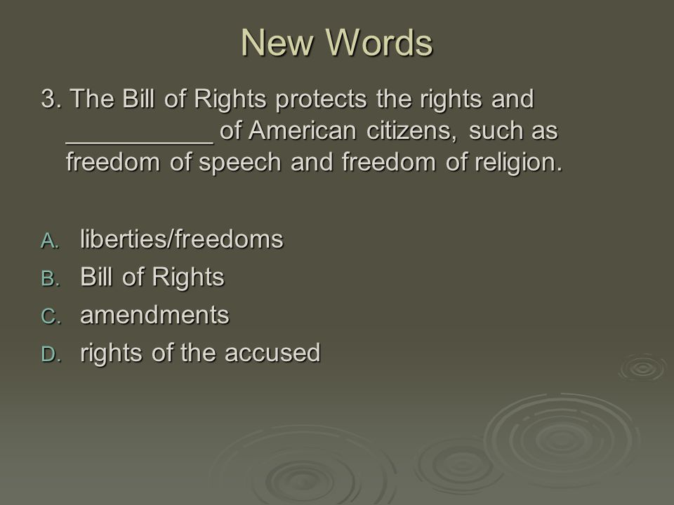 New Words 3. The Bill of Rights protects the rights and __________ of American citizens, such as freedom of speech and freedom of religion.