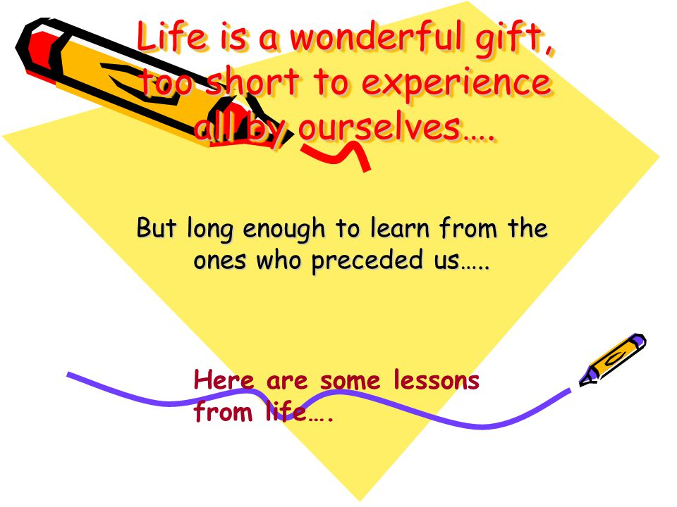 Life is a wonderful gift, too short to experience all by ourselves….