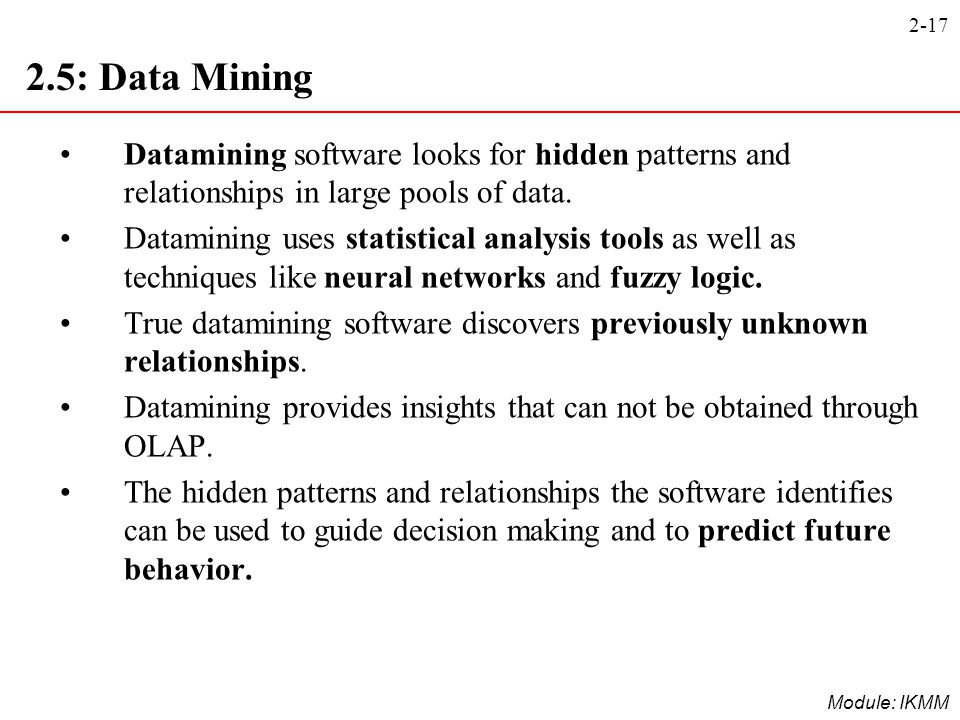 2.5: Data Mining Datamining software looks for hidden patterns and relationships in large pools of data.