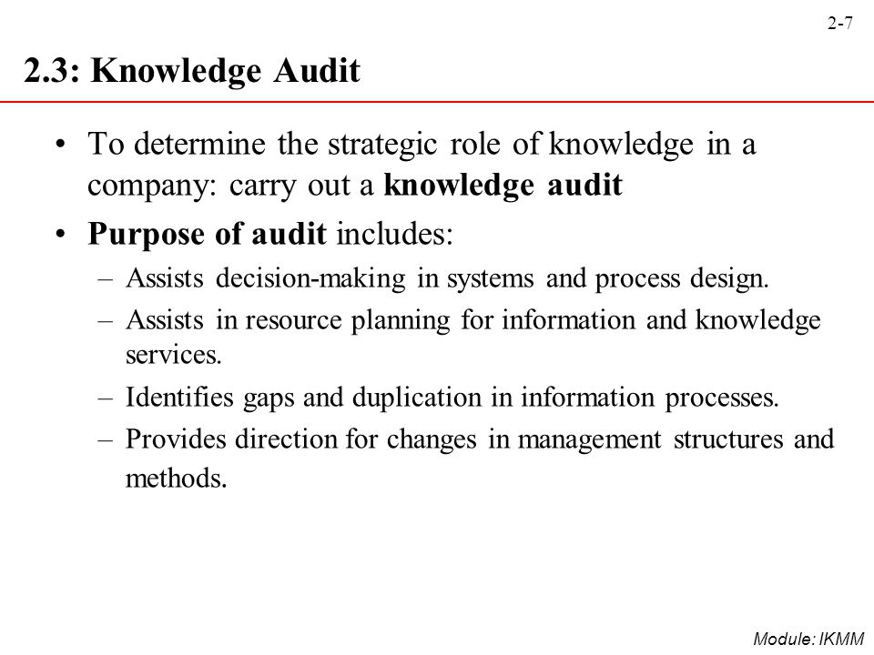 2.3: Knowledge Audit To determine the strategic role of knowledge in a company: carry out a knowledge audit.