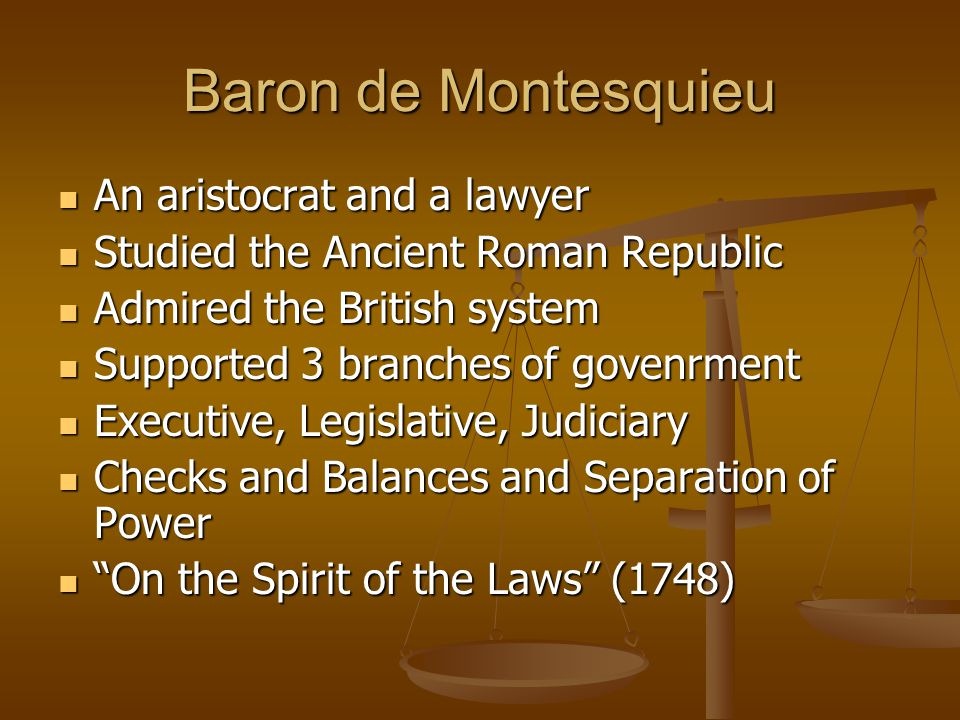 Baron de Montesquieu An aristocrat and a lawyer