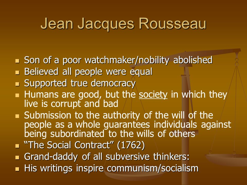 Jean Jacques Rousseau Son of a poor watchmaker/nobility abolished