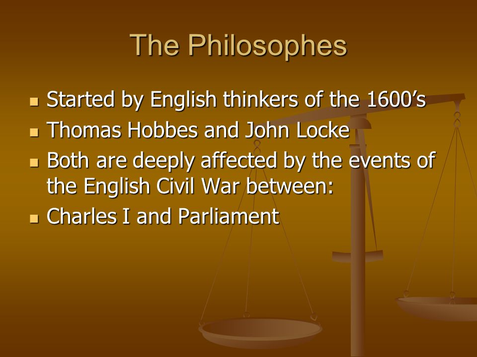 The Philosophes Started by English thinkers of the 1600's