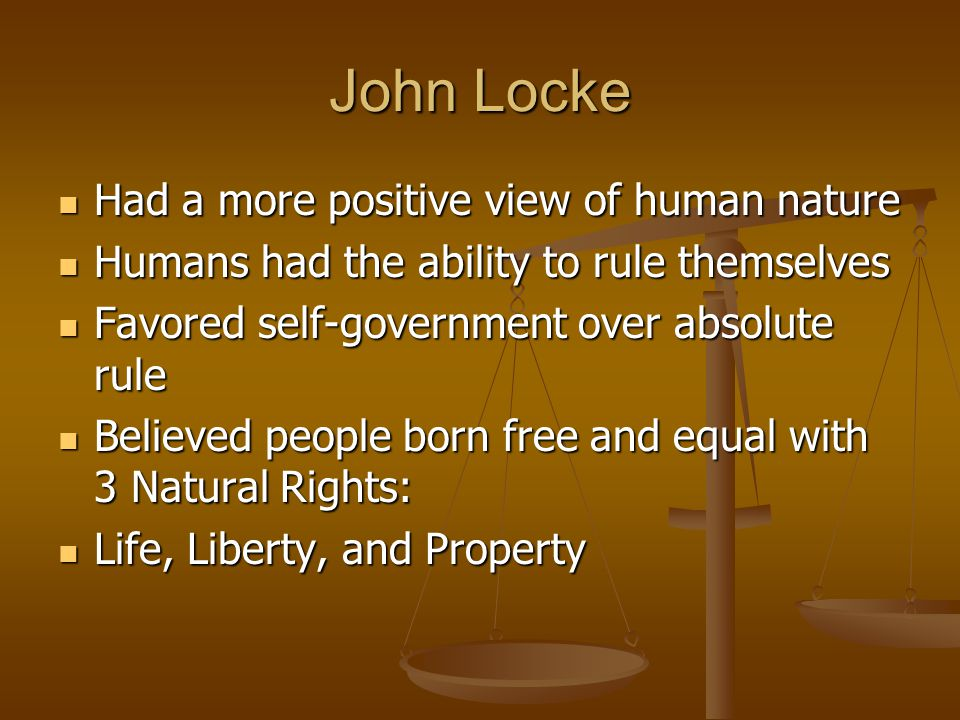 John Locke Had a more positive view of human nature