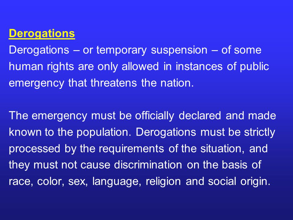 Derogations Derogations – or temporary suspension – of some. human rights are only allowed in instances of public.