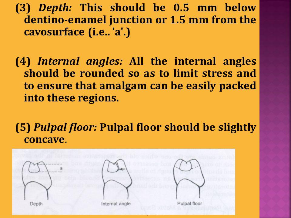 (5) Pulpal floor: Pulpal floor should be slightly concave.