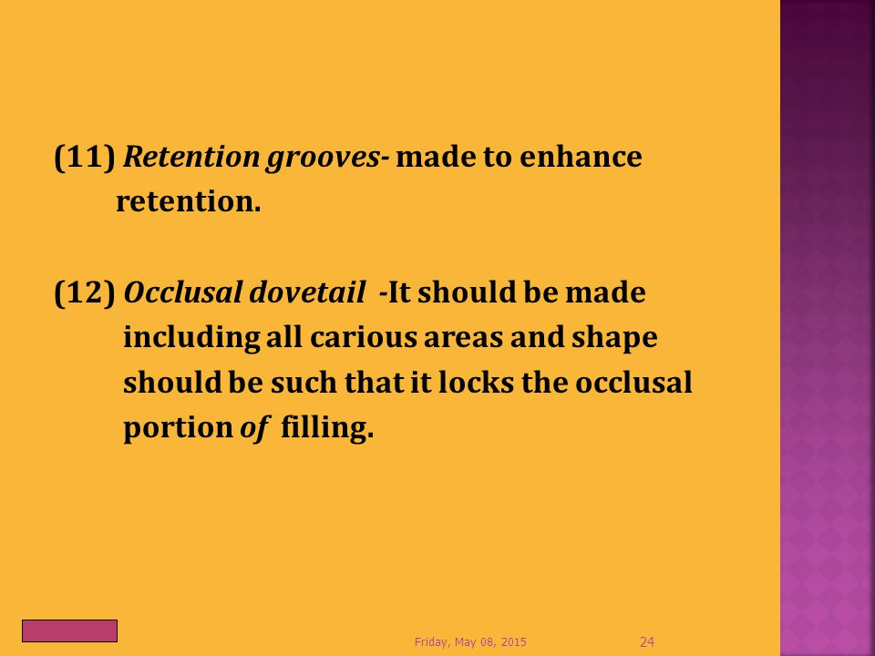(11) Retention grooves- made to enhance retention.