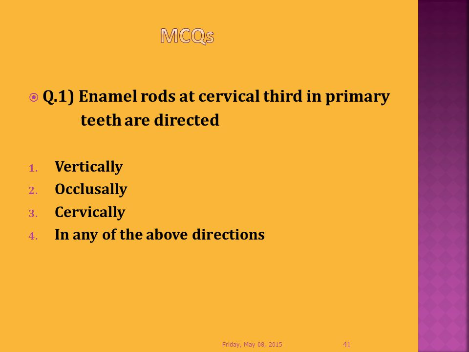 MCQs Q.1) Enamel rods at cervical third in primary teeth are directed