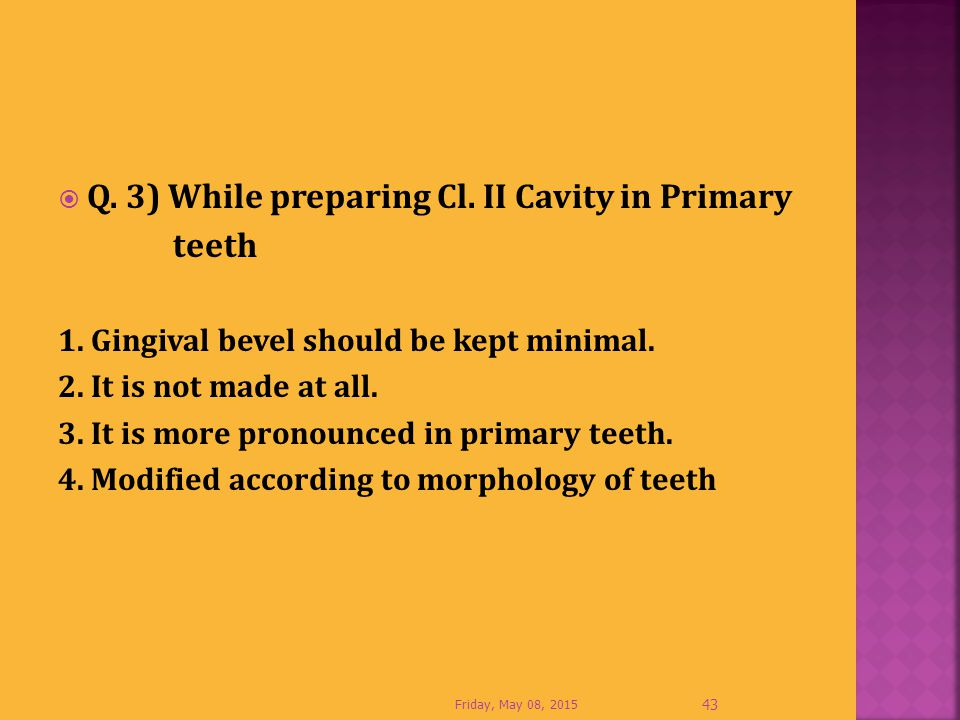 Q. 3) While preparing Cl. II Cavity in Primary teeth