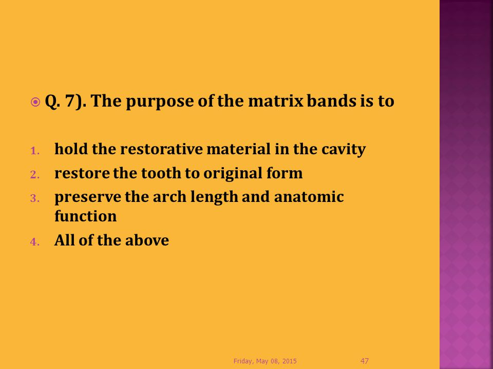 Q. 7). The purpose of the matrix bands is to
