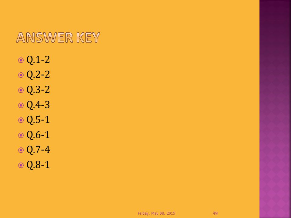 Answer Key Q.1-2 Q.2-2 Q.3-2 Q.4-3 Q.5-1 Q.6-1 Q.7-4 Q.8-1