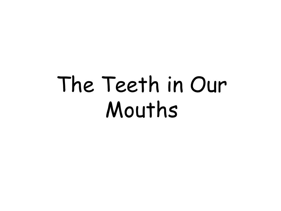 The Teeth in Our Mouths