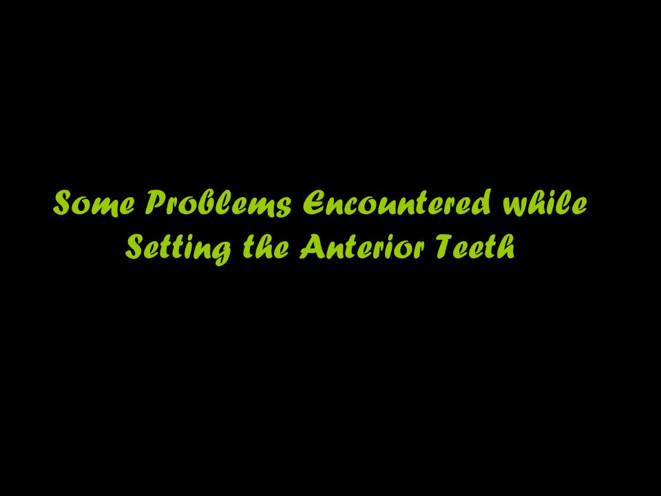 Some Problems Encountered while Setting the Anterior Teeth