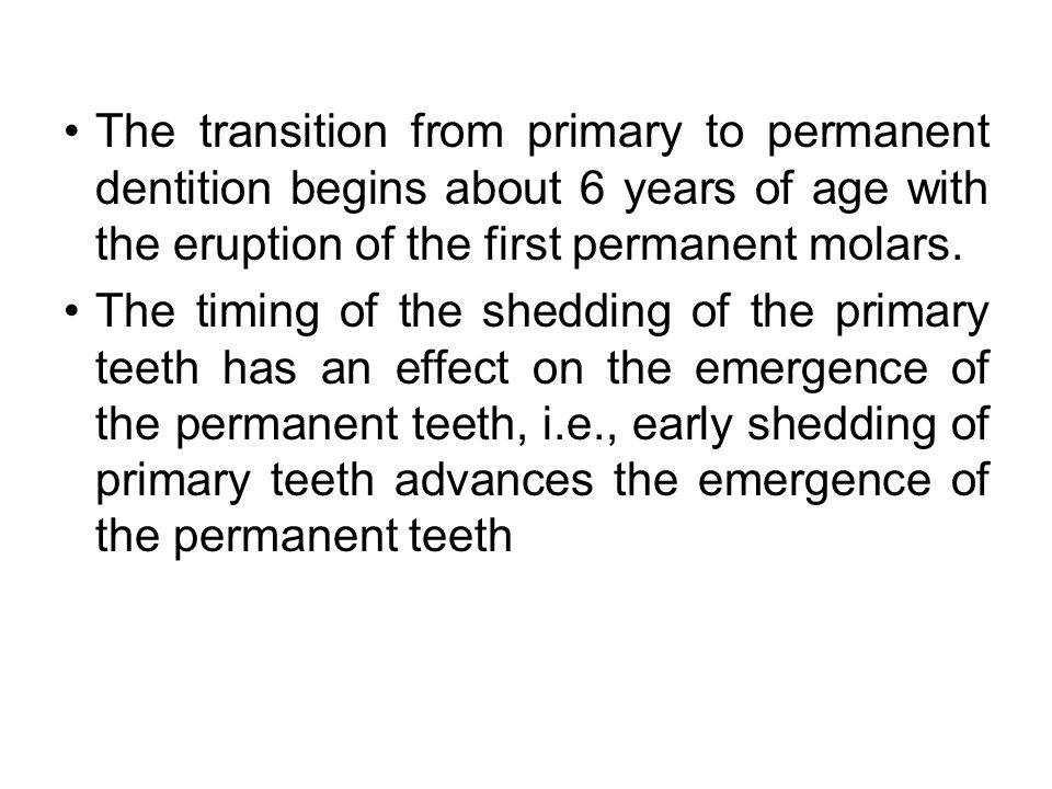 The transition from primary to permanent dentition begins about 6 years of age with the eruption of the first permanent molars.