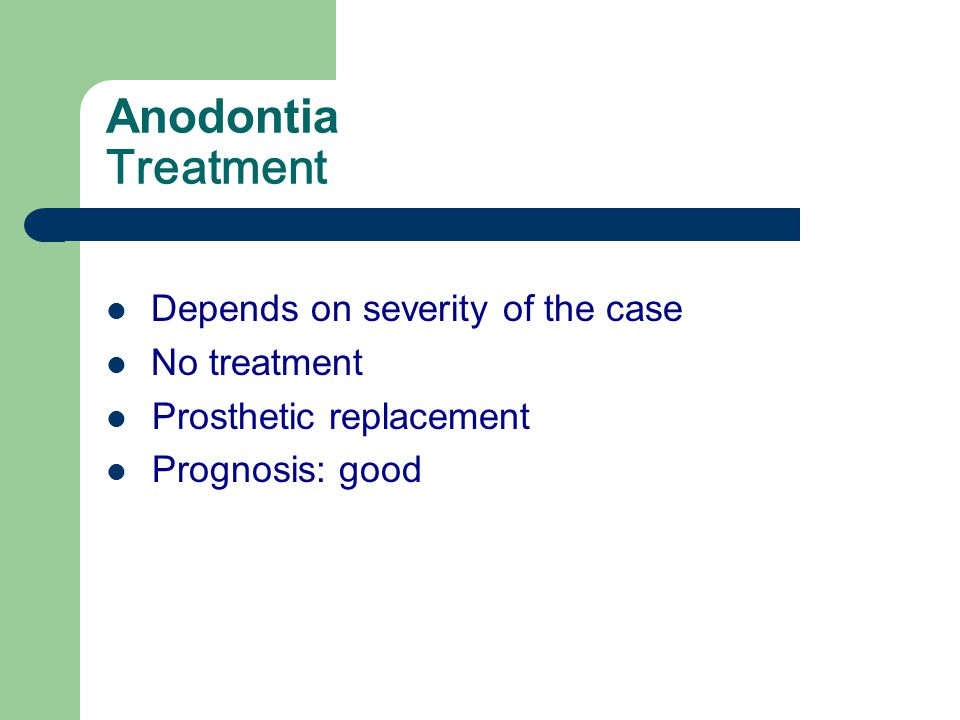 Anodontia Treatment Depends on severity of the case No treatment