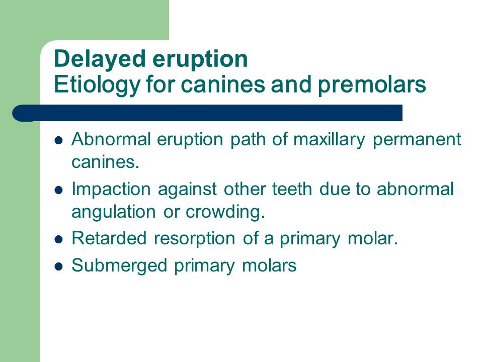 Delayed eruption Etiology for canines and premolars