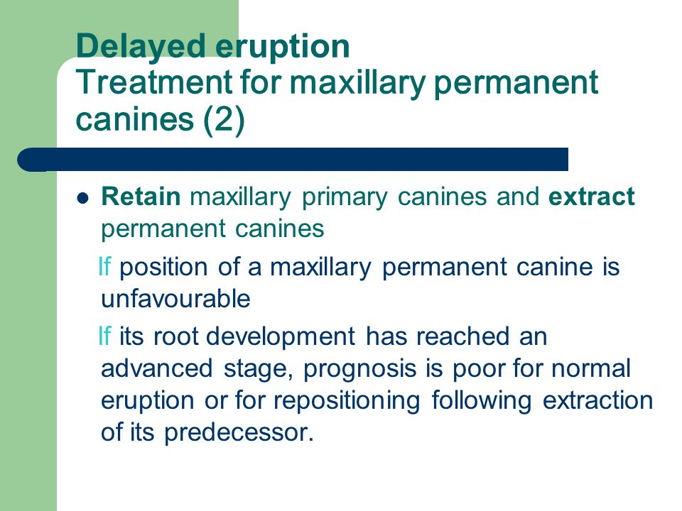 Delayed eruption Treatment for maxillary permanent canines (2)