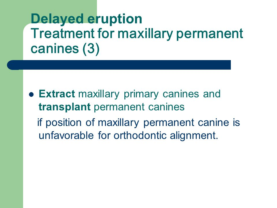 Delayed eruption Treatment for maxillary permanent canines (3)
