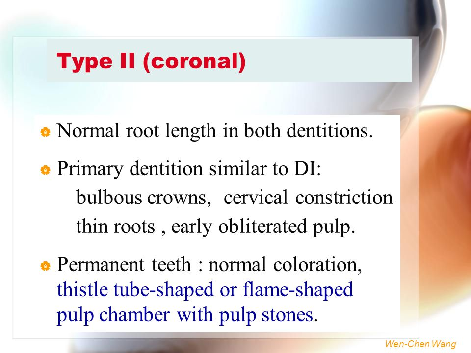 Type II (coronal) Normal root length in both dentitions. Primary dentition similar to DI: bulbous crowns, cervical constriction.