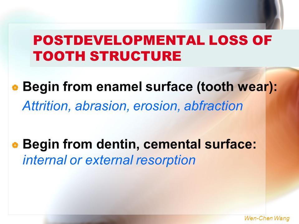 POSTDEVELOPMENTAL LOSS OF TOOTH STRUCTURE