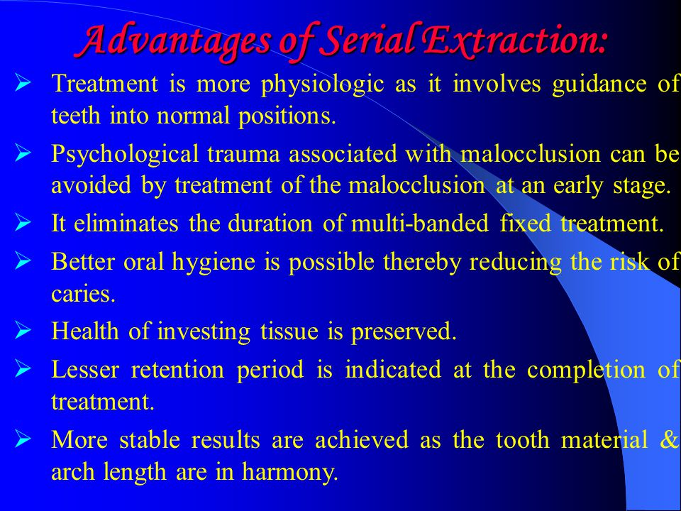 Advantages of Serial Extraction: