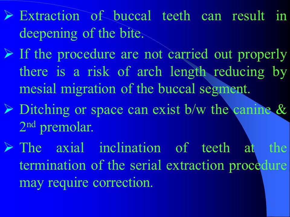 Extraction of buccal teeth can result in deepening of the bite.