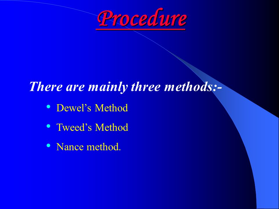 Procedure There are mainly three methods:- Dewel's Method
