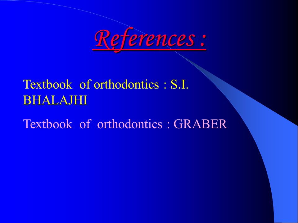 References : Textbook of orthodontics : S.I. BHALAJHI