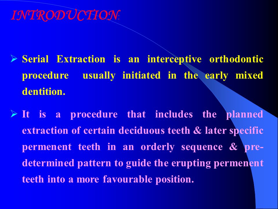 INTRODUCTION: Serial Extraction is an interceptive orthodontic procedure usually initiated in the early mixed dentition.