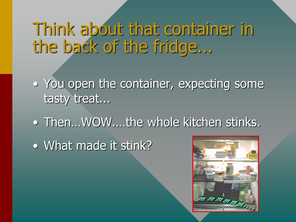 Think about that container in the back of the fridge...