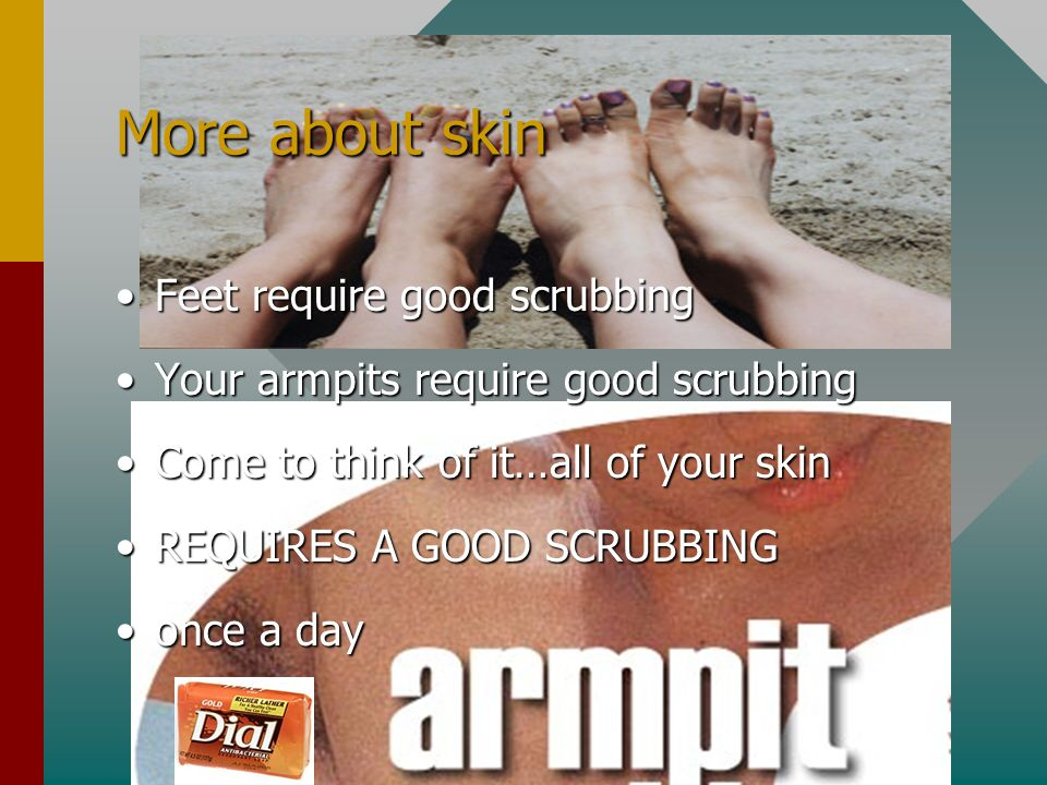 More about skin Feet require good scrubbing