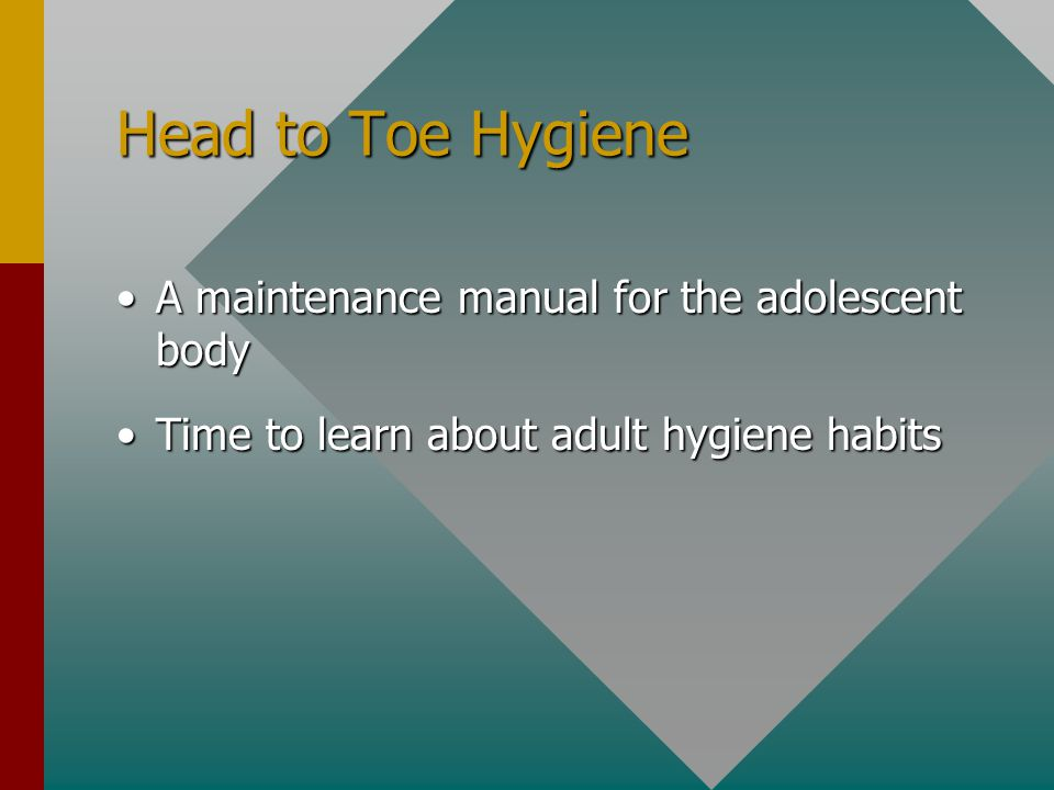 Head to Toe Hygiene A maintenance manual for the adolescent body