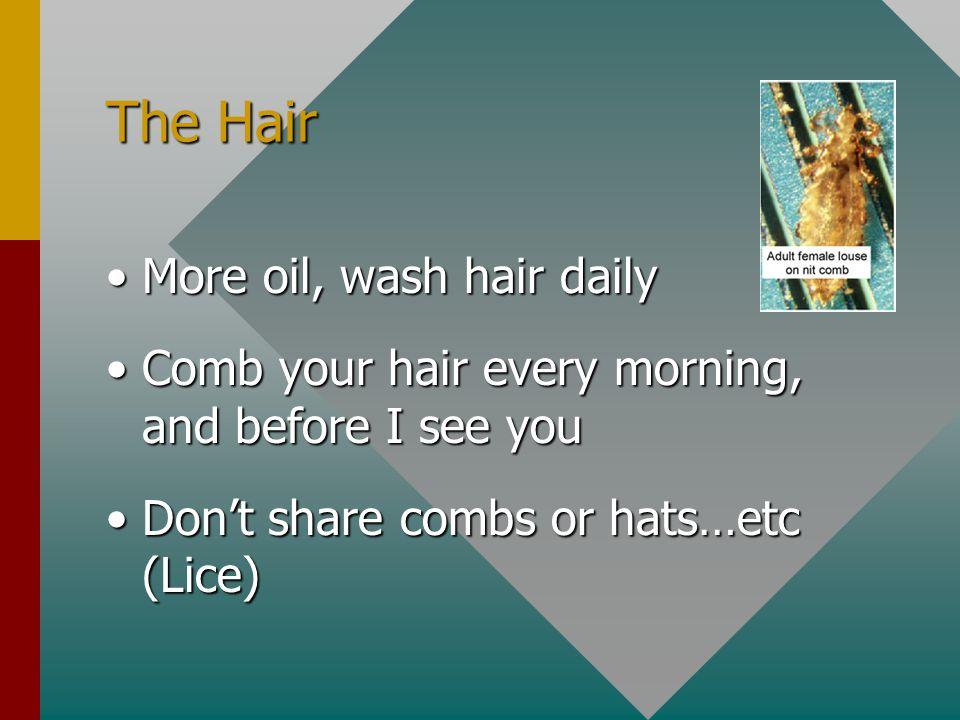 The Hair More oil, wash hair daily