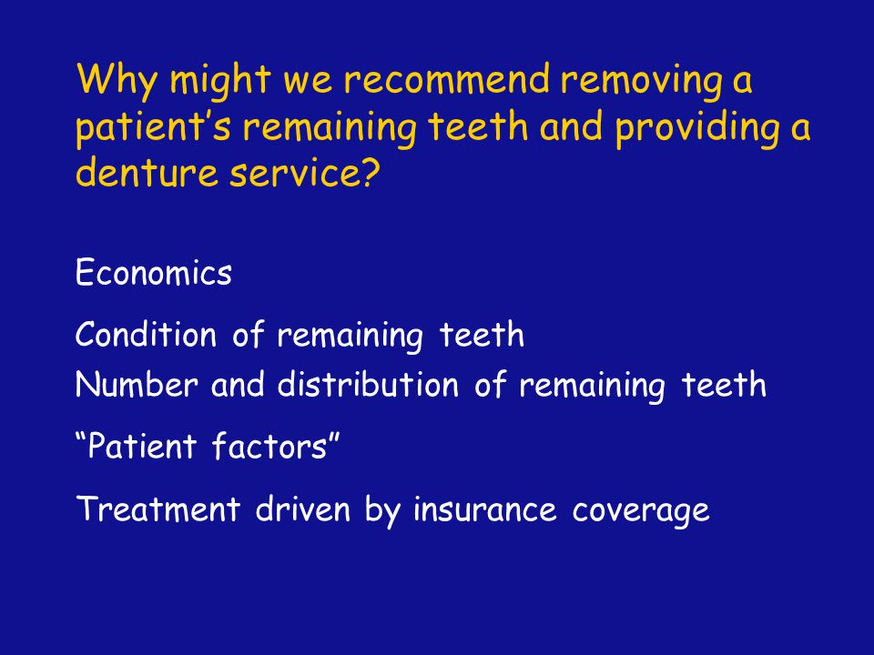 Why might we recommend removing a patient's remaining teeth and providing a denture service