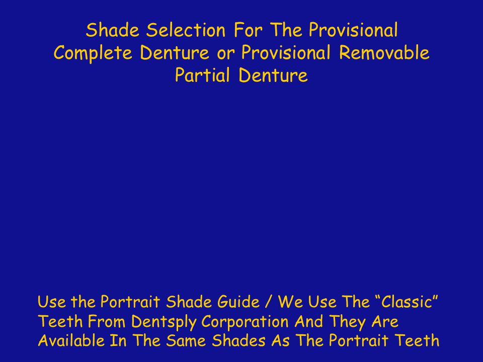 Shade Selection For The Provisional Complete Denture or Provisional Removable Partial Denture