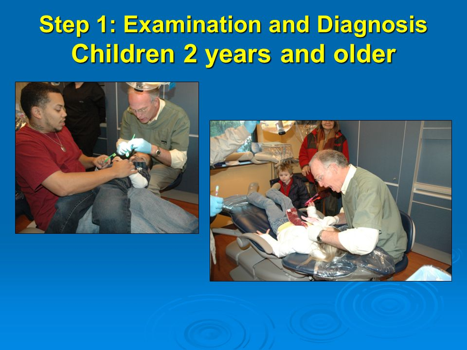 Step 1: Examination and Diagnosis Children 2 years and older