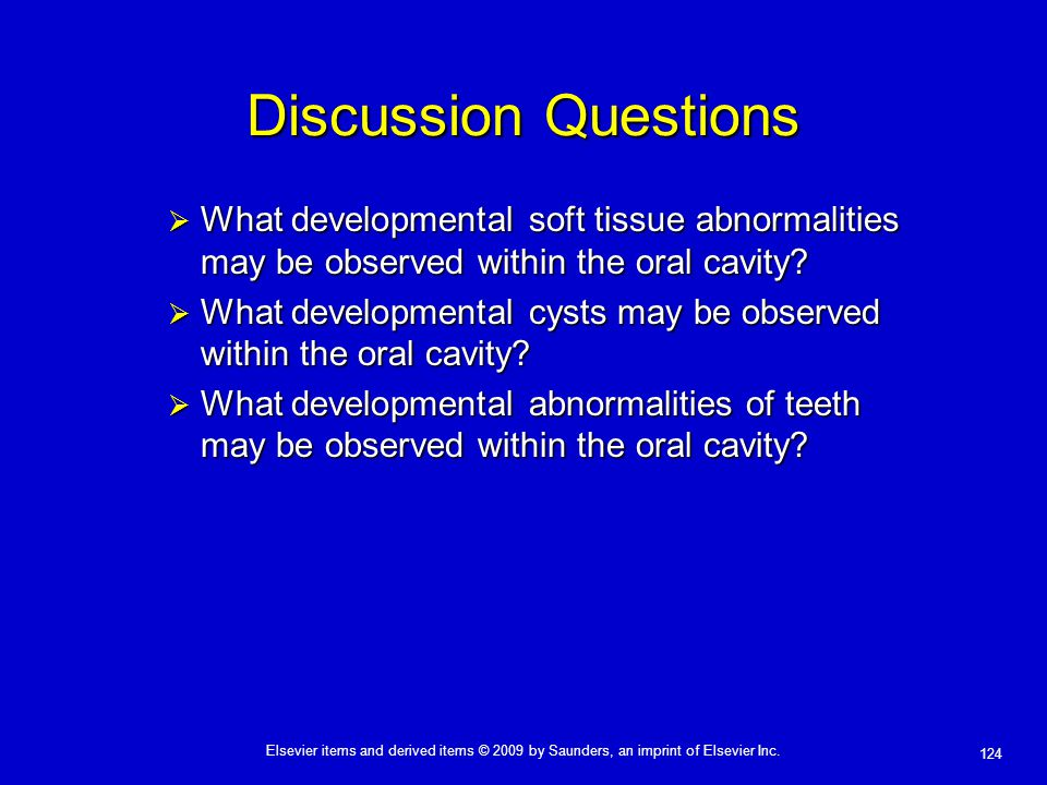 Discussion Questions What developmental soft tissue abnormalities may be observed within the oral cavity