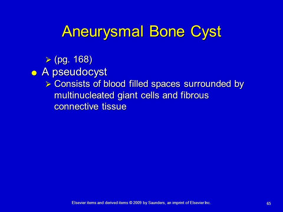 Aneurysmal Bone Cyst A pseudocyst (pg. 168)