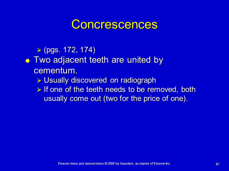 Concrescences Two adjacent teeth are united by cementum.