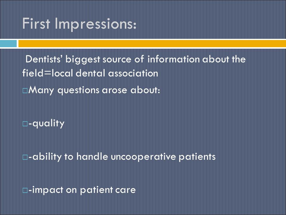 First Impressions: Dentists' biggest source of information about the field=local dental association.