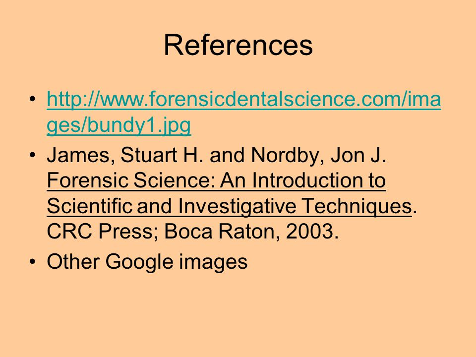 References http://www.forensicdentalscience.com/images/bundy1.jpg