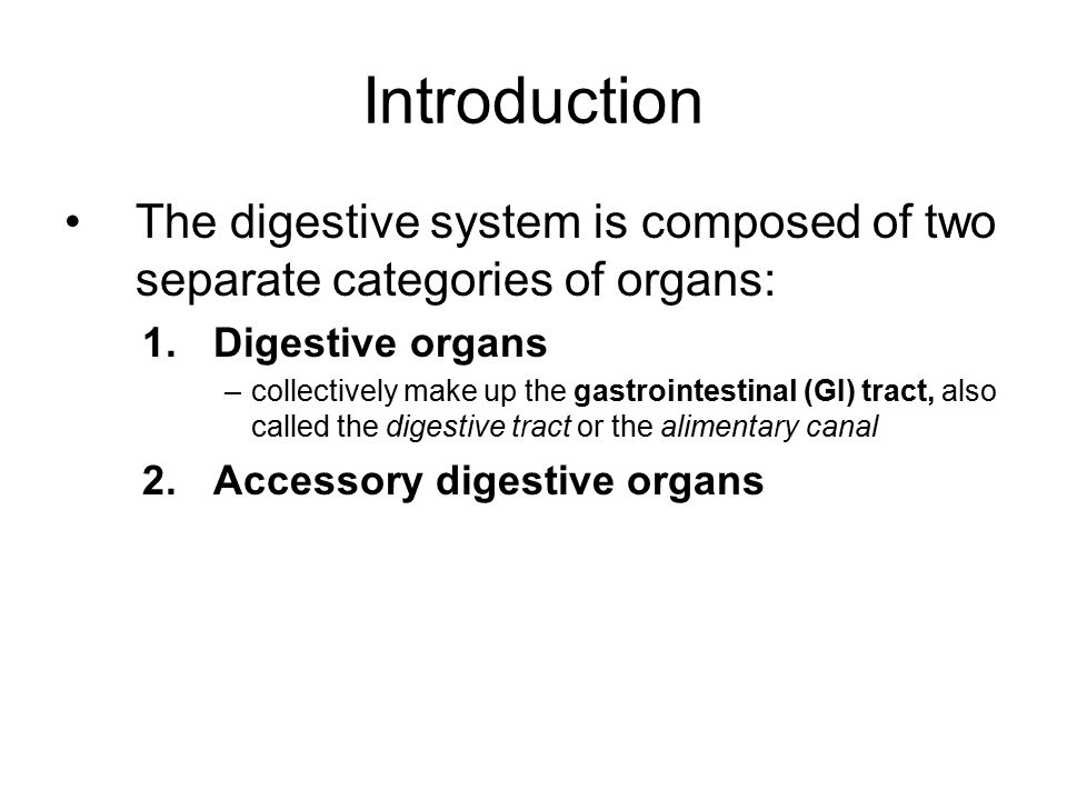 Introduction The digestive system is composed of two separate categories of organs: Digestive organs.