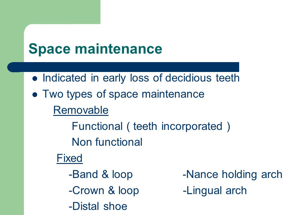 Space maintenance Indicated in early loss of decidious teeth