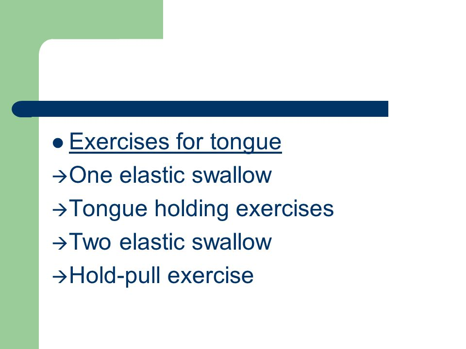 Exercises for tongue One elastic swallow. Tongue holding exercises.
