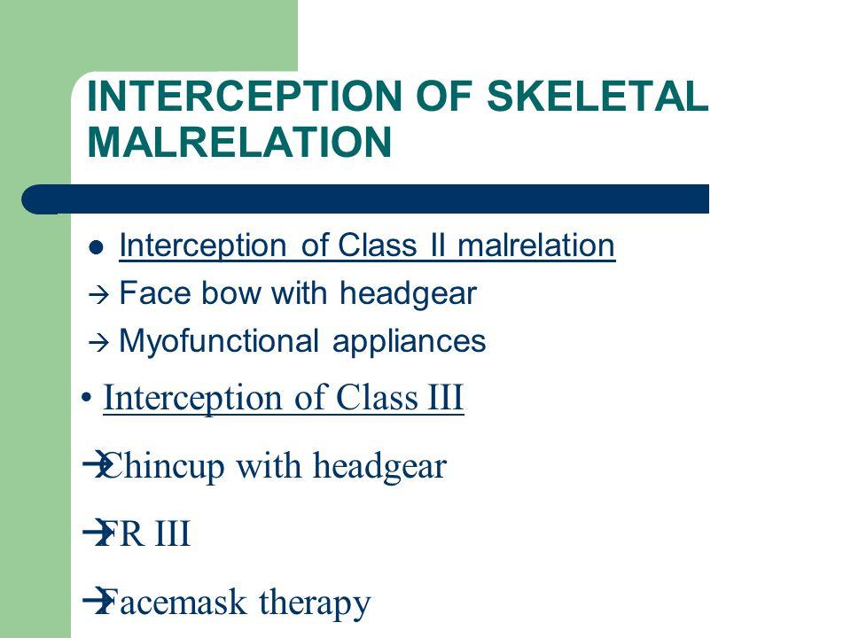 INTERCEPTION OF SKELETAL MALRELATION